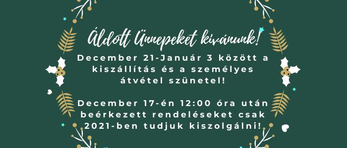 Áldott ünnepeket kívánunk! A személyes átvétel és a kiszállítás 2020.12-21 és 2021.01.03 között szünetel!